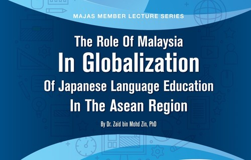 MAJAS Member Lecture Series: The Role Of Malaysia in Globalization Of Japanese Language Education In The Asean Region