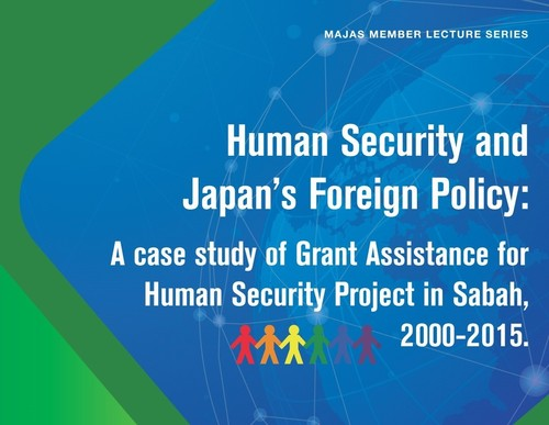 MAJAS Member Lecture Series: Human Security and Japan's Foreign Policy: A case study of Grant Assistance For Human Security Project in Sabah, 2000-2015.